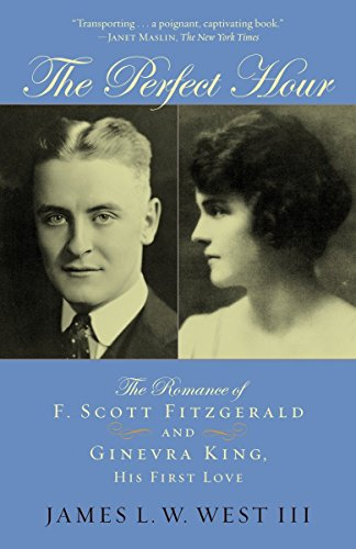 The Perfect Hour: The Romance of F. Scott Fitzgerald and Ginevra King, His First Love: James L.W. ...