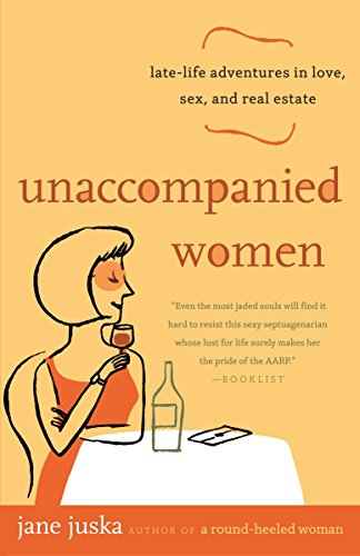 Unaccompanied Women : Late-Life Adventures in Love,: Jane Juska