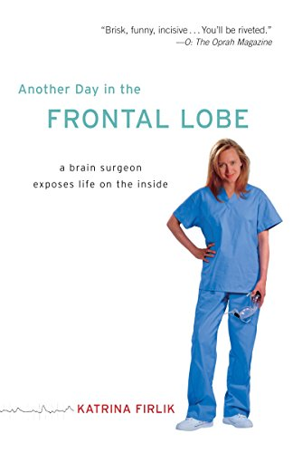 9780812973402: Another Day in the Frontal Lobe: A Brain Surgeon Exposes Life on the Inside