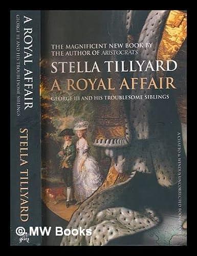 9780812973976: A Royal Affair: George III and His Scandalous Siblings