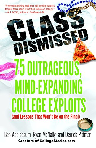 9780812974461: Class Dismissed: 75 Outrageous, Mind-Expanding College Exploits (and Lessons That Won't Be on the Final)