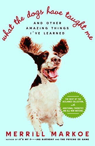 9780812974508: What the Dogs Have Taught Me: And Other Amazing Things I've Learned