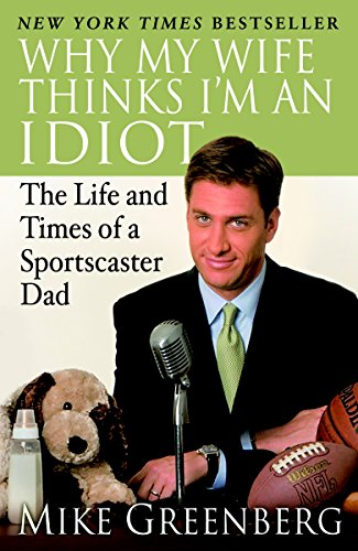 9780812974805: Why My Wife Thinks I'm an Idiot: The Life and Times of a Sportscaster Dad