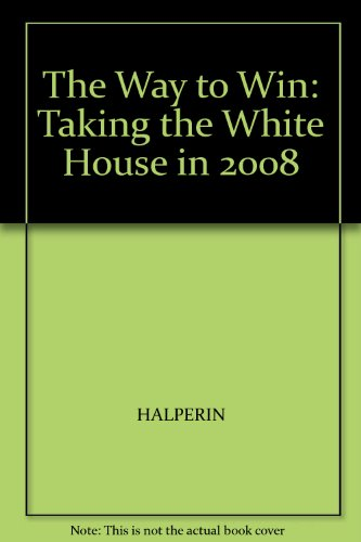 9780812975017: The Way to Win: Taking the White House in 2008
