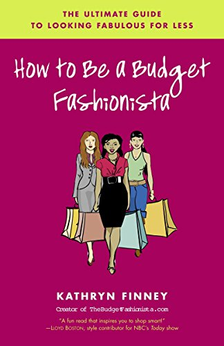 How To Be A Budget Fashionista (Paperback) 9780812975161 Good news: You don't have to sacrifice style just to pay your electric bill. Kathryn Finney, a.k.a. the Budget Fashionista, is the exper