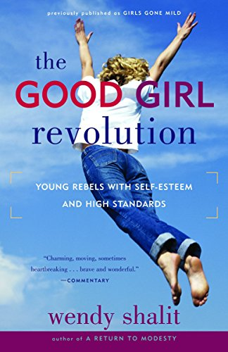 9780812975369: The Good Girl Revolution: Young Rebels with Self-Esteem and High Standards