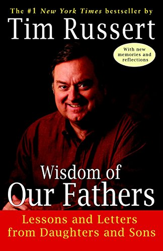 Wisdom of Our Fathers: Lessons and Letters: Russert, Tim