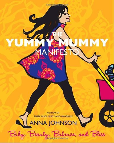9780812975826: The Yummy Mummy Manifesto: Baby, Beauty, Balance, and Bliss