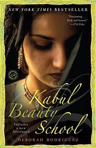 Kabul Beauty School: An American Woman Goes Behind the Veil: Rodriguez, Deborah; Ohlson, Kristin