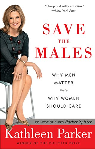 9780812976953: Save the Males: Why Men Matter Why Women Should Care