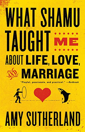 9780812978087: What Shamu Taught Me About Life, Love, and Marriage: Lessons for People from Animals and Their Trainers