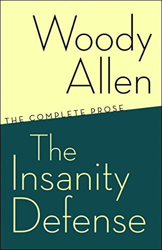 The Insanity Defense: The Complete Prose: Allen, Woody