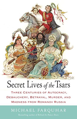 9780812979053: Secret Lives of the Tsars: Three Centuries of Autocracy, Debauchery, Betrayal, Murder, and Madness from Romanov Russia