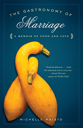 9780812979190: The Gastronomy of Marriage: A Memoir of Food and Love