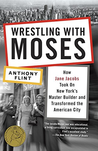 9780812981360: Wrestling with Moses: How Jane Jacobs Took On New York's Master Builder and Transformed the American City