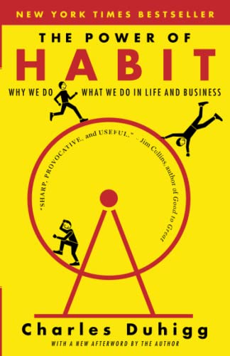 The Power of Habit: Why We Do What We Do in Life and Business: Charles Duhigg