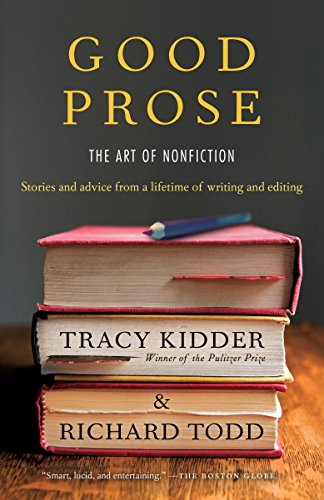 Good Prose: The Art of Nonfiction: Kidder, Tracy, Todd,