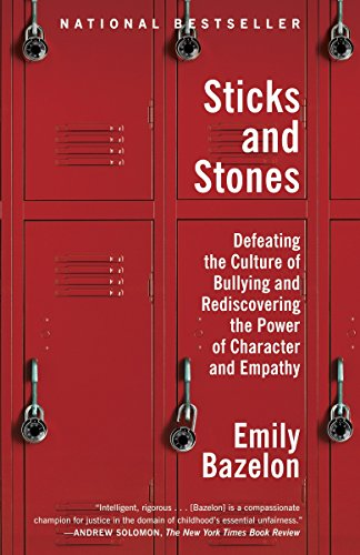 9780812982633: Sticks and Stones: Defeating the Culture of Bullying and Rediscovering the Power of Character and Empathy