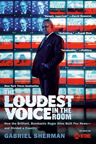 9780812982732: The Loudest Voice in the Room: How the Brilliant, Bombastic Roger Ailes Built Fox News--and Divided a Country