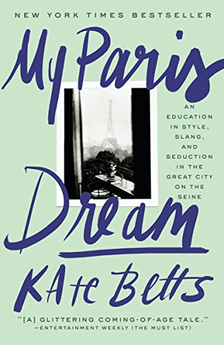 My Paris Dream: An Education in Style,: Kate Betts