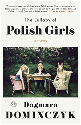 The Lullaby of Polish Girls: A Novel (Random House Reader's Circle)