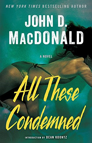 All These Condemned: A Novel: John D. MacDonald