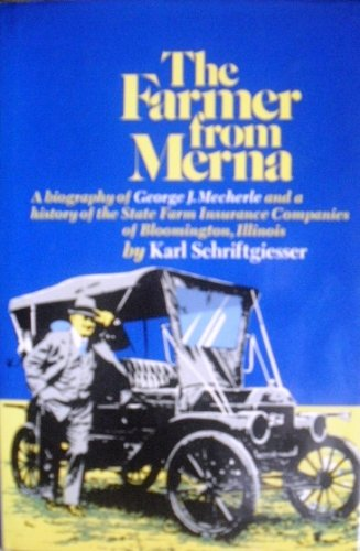 The Farmer from Merna A Biography of George J. Mecherle and a History of the State Farm Insurance...