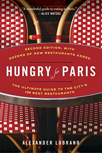 Hungry for Paris (second edition): The Ultimate Guide to the City's 109 Best Restaurants: ...