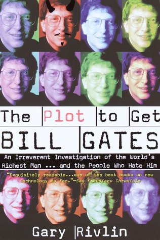 The Plot to Get Bill Gates: An Irreverent Investigation of the World's Richest Man. and the ...