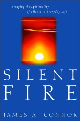 9780812991024: Silent Fire: Bringing the Spirituality of Silence to Everyday Life