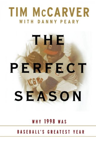 The Perfect Season: Why 1998 Was Baseball's Greatest Year (0812991710) by Tim McCarver; Danny Peary