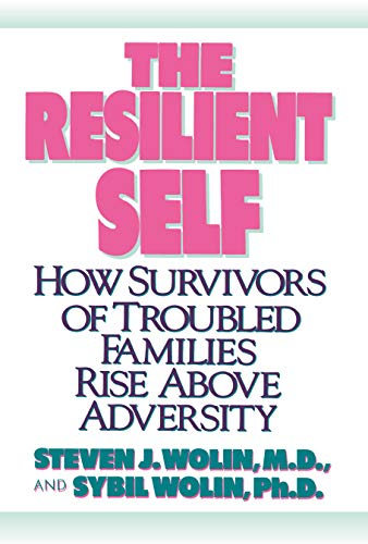 9780812991765: The Resilient Self: How Survivors of Troubled Families Rise Above Adversity