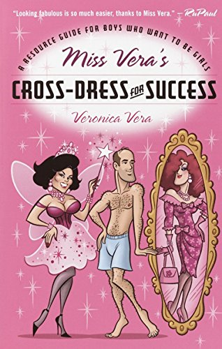 9780812991956: Miss Vera's Cross-Dress for Success: A Resource Guide for Boys Who Want to Be Girls