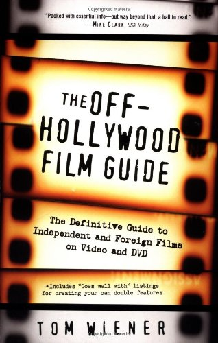 The Off-Hollywood Film Guide: The Definitive Guide to Independent and Foreign Films on Video and ...