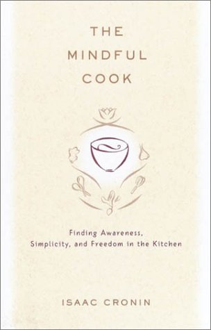9780812992250: The Mindful Cook: Finding Awareness, Simplicity, and Freedom in the Kitchen