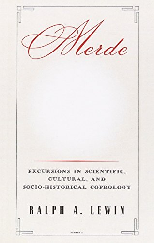 Merde: Excursions in Scientific, Cultural, and Socio-Historical Coprology: Lewin, Ralph A.