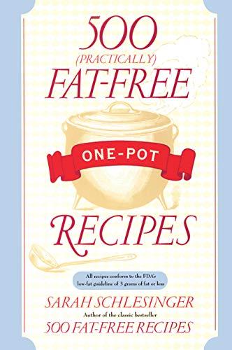 500 (Practically) Fat-Free One-Pot Recipes: Sarah Schlesinger