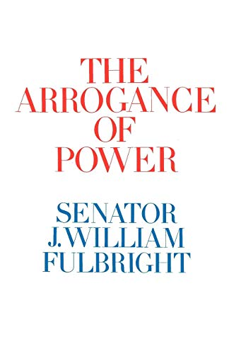 9780812992625: The Arrogance of Power