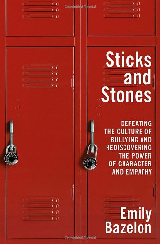 9780812992809: Sticks and Stones: Defeating the Culture of Bullying and Rediscovering the Power of Character and Empathy