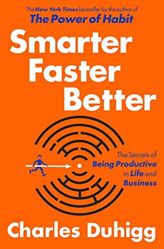 Smarter Faster Better: The Secrets of Being: Charles Duhigg