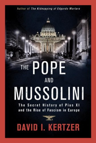 The Pope and Mussolini: The Secret History of Pius XI and the Rise of Fascism in Europe: KERTZER, ...