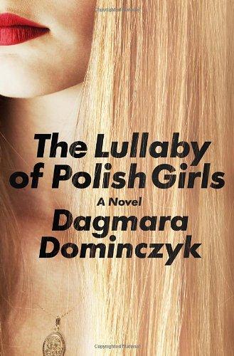 9780812993554: The Lullaby of Polish Girls: A Novel