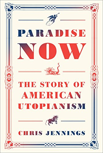 Paradise Now: The Story of American Utopianism: Jennings, Chris