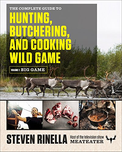 9780812994063: The Complete Guide to Hunting, Butchering, and Cooking Wild Game, Volume 1: Big Game