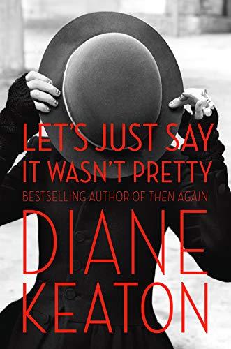 Let's Just Say It Wasn't Pretty: Keaton, Diane