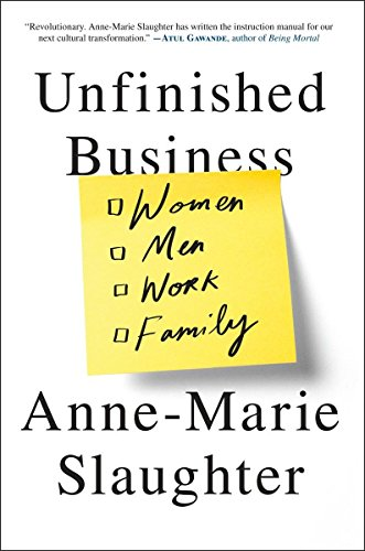 Unfinished Business -- Women, Men, Work, Family: Slaughter, Anne-Marie