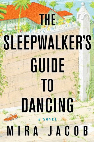 The Sleepwalker's Guide to Dancing: A Novel: Mira Jacob