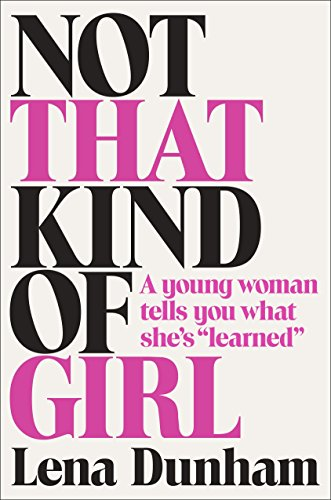 """9780812994995: Not That Kind of Girl: A Young Woman Tells You What She's """"Learned"""""""