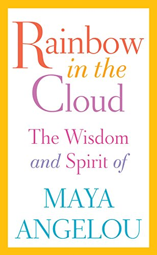 9780812996456: Rainbow in the Cloud: The Wisdom and Spirit of Maya Angelou