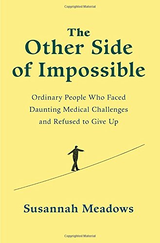 9780812996470: The Other Side of Impossible: Ordinary People Who Faced Daunting Medical Challenges and Refused to Give Up